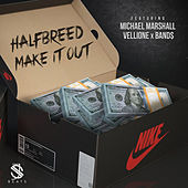 Make It Out (feat. Michael Marshall, Vellione & Band$) by Half Breed