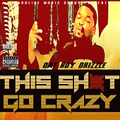 This Shit Go Crazy von Dat Boy Drizzle