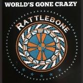 World's Gone Crazy by Rattlebone