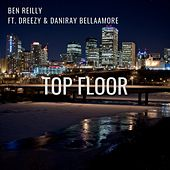 Top Floor (feat. Dreezy & DaniRay BellaAmore) by Ben Reilly