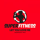 Let You Love Me (Workout Mix) von Super Fitness