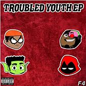 Troubled Youth by F4