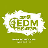 Born To Be Yours by Hard EDM Workout