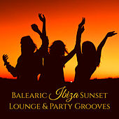 Balearic Ibiza Sunset Lounge & Party Grooves by Various Artists