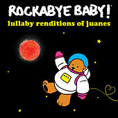 Lullaby Renditions of Juanes de Rockabye Baby!