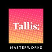 Tallis: Masterworks von Various Artists