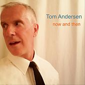 Now and Then by Tom Andersen