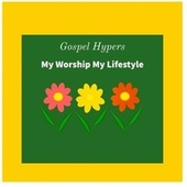 Gospel Hypers My Worship, My Lifestyle de Various Artists