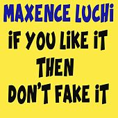 IF You Like It Then Don't Fake It von Maxence Luchi