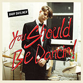 You Should Be Dancin' by Baby Dayliner