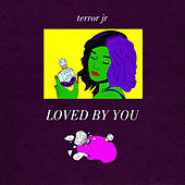 Loved By You von Terror Jr