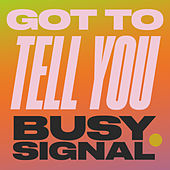 Got To Tell You by Busy Signal