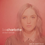 Do Not Disturb (Live at Abbey Road) by Be Charlotte
