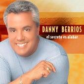 El Secreto Es Alabar de Danny Berrios