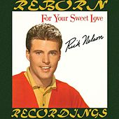 For Your Sweet Love (HD Remastered) von Rick Nelson