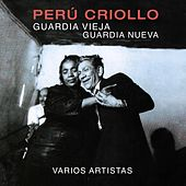 Perú Criollo: Guardia Vieja, Guardia Nueva, Vol. 1 de Various Artists