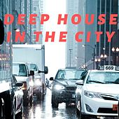 Deep House In The City von Various Artists