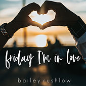 Friday I'm In Love (Acoustic) von Bailey Rushlow