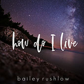 How Do I Live (Acoustic) de Bailey Rushlow