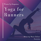 Yoga for Runners - Warm Up Sequence, Relaxing Music Before Exercise by Runner