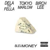 Bleu Money (feat. Tokyo Marlow & Birch Lee) by Dela the Fella