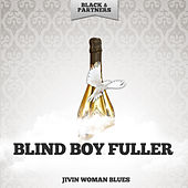Jivin Woman Blues by Blind Boy Fuller