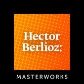 Hector Berlioz: Masterworks de Various Artists