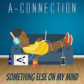 Something Else on My Mind de A-Connection