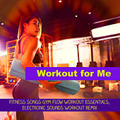 Workout for Me – Fitness Songs Gym Flow Workout Essentials, Electronic Sounds Workout Remix de Various Artists