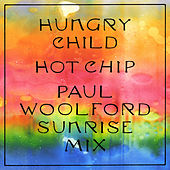 Hungry Child (Paul Woolford Sunrise Mix) by Hot Chip