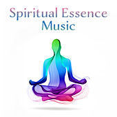 Spiritual Essence Music: Deep Ambient 2019 New Age Music for Perfect Meditation & Relaxation Journey, Yoga Concentration Sounds, Inner Energy Increase, Chakra Healing von Lullabies for Deep Meditation
