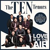 Love Is in the Air by The Ten Tenors