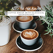 Music for the Moment: Coffee Break with Classical Background de Various Artists