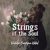 Strings of the Soul: Vintage Boutique Hotel, Le Bar, Aperitif, Wine & Croissants van Various Artists