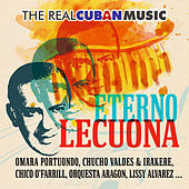 The Real Cuban Music - Eterno Lecuona (Remasterizado) by Various Artists