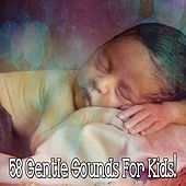 58 Gentle Sounds for Kids! by Calming Sounds