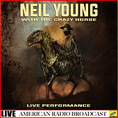 Neil Young with The Crazy Horse -  Live (Live) van Neil Young