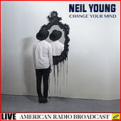 Change Your Mind -  Live (Live) von Neil Young