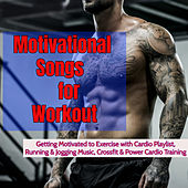 Motivational Songs for Workout - Getting Motivated to Exercise with Cardio Playlist, Running & Jogging Music, Crossfit & Power Cardio Training de Various Artists