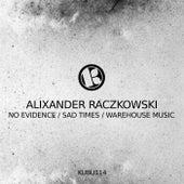 No Evidence / Sad Times / Warehouse Music de Alixander Raczkowski
