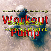 Workout Pump – Workout Trainers Top Workout Songs, House & Edm Running Playlist by Various Artists