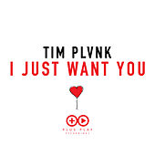 I Just Want You von Tim Plvnk