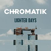 Lighter Days by Chromatik