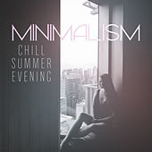 Minimalism: Chill Summer Evening, Smooth Instrumental Music by Various Artists