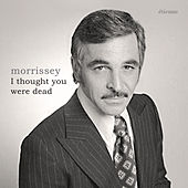 I Thought You Were Dead von Morrissey