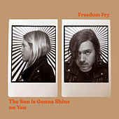 The Sun Is Gonna Shine on You by Freedom Fry