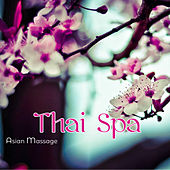 Asian Massage Thai Spa – World Music for Oriental Massage, Spa Treatments & Relax by Various Artists