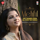 Mehfil - Live Thumris from All over the World by Kaushiki Chakrabarty