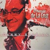 El Mensaje De La Cruz de Danny Berrios
