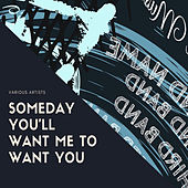 Someday You'll Want Me to Want You von Various Artists